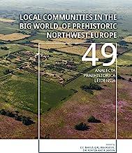 Local Communities in the Big World of Prehistoric Northwest Europe: 49