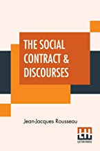 The Social Contract & Discourses: Translated With Introduction By G. D. H. Cole, Edited By Ernest Rhys