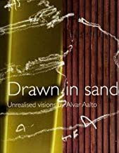 Drawn in Sand: Unrealised Visions by Alvar Aalto
