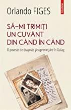 Sa-Mi Trimiti Un Cuvant Din Cand In Cand. O Poveste De Dragoste Si Supravietuire In Gulag