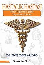 Hastalık Hastası: Beden Sağlığından Şüphe Duyanların El Kitabı