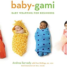 [(Baby-gami: Baby Wrapping for Beginners)] [ By (author) Andrea Cornell Sarvady, By (author) Fern Drillings, Photographs by Bill Milne ] [April, 2005]