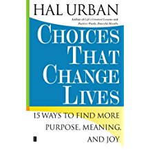 [(Choices That Change Lives : 15 Ways to Find More Purpose, Meaning and Joy)] [By (author) Hal Urban] published on (March, 2006)