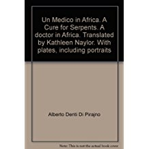 Un Medico in Africa. A Cure for Serpents. A doctor in Africa. Translated by Kathleen Naylor. With plates, including portraits