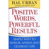 POSITIVE WORDS, POWERFUL RESULTS: SIMPLE WAYS TO HONOUR, AFFIRM AND CELEBRATE LIFE