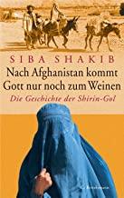Nach Afghanistan kommt Gott nur noch zum Weinen: Die Geschichte der Shirin-Gol (German Edition)