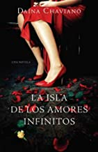 LA ISLA DE LOS AMORES INFINITOS = THE ISLAND OF ETERNAL LOVE By Chaviano, Daina (Author) Paperback on 01-Mar-2011