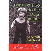 [(Don't Let's Go to the Dogs Tonight: An African Childhood )] [Author: Alexandra Fuller] [Jul-2011]