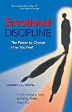[(Emotional Discipline: The Power to Choose How You Feel)] [Author: Charles C. Manz] published on (March, 2003)
