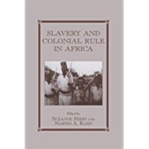 Slavery and Colonial Rule in Africa (Slave and Post-Slave Societies and Cultures Book 8) (English Edition)