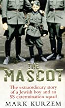 [(The Mascot: The Extraordinary Story of a Jewish Boy and an SS Extermination Squad)] [ By (author) Mark Kurzem ] [February, 2008]