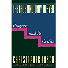 [( The True and Only Heaven: Progress and Its Critics )] [by: Christopher Lasch] [Aug-1992]