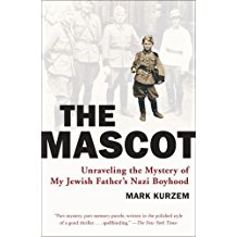 [(The Mascot: Unraveling the Mystery of My Jewish Father's Nazi Boyhood )] [Author: Mark Kurzem] [Oct-2008]