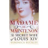 [(Madame De Maintenon: The Secret Wife of King Louis XIV )] [Author: Veronica Buckley] [May-2009]