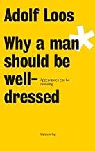 [(Adolf Loos - Why a Man Should be Well Dressed * * )] [Author: Adolf Loos] [Aug-2011]
