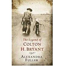 [(The Legend of Colton H Bryant )] [Author: Alexandra Fuller] [Jun-2008]