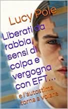 Liberati da rabbia, sensi di colpa e vergogna con EFT…: e l'autostima torna a volare (EFTwebcamp)