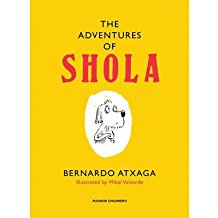 [(The Adventures of Shola)] [ By (author) Bernardo Atxaga, Illustrated by Mikel Valverde, Translated by Margaret Jull Costa, Designed by Mikel Valverde ] [November, 2014]