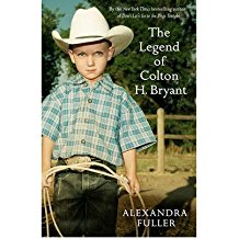 ({THE LEGEND OF COLTON H BRYANT}) [{ By (author) Alexandra Fuller }] on [April, 2009]