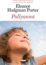 Pollyanna: Ediz. integrale (La biblioteca dei ragazzi Vol. 15)