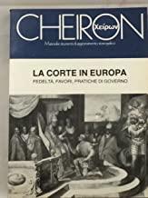 LA CORTE IN EUROPA - FEDELTÀ,FAVORI,PRATICHE DI GOVERNO.