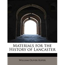 [Materials for the History of Lancaster] (By: William Oliver Roper) [published: May, 2011]