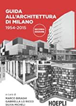 Guida all'architettura di Milano 1954-2015: 60 anni di architettura a Milano dalla Torre Velasca all'EXPO in 178 schede illustrate