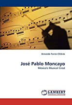 [(Jose Pablo Moncayo)] [Author: Armando Torres-Chibrás] published on (November, 2009)