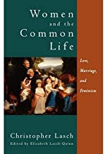 [(Women and the Common Life: Love, Marriage and Feminism)] [Author: Christopher Lasch] published on (February, 1998)