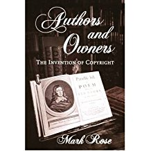 [(Authors and Owners: The Invention of Copyright)] [Author: Mark Rose] published on (October, 1995)