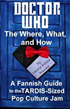 [(Doctor Who - The What, Where, and How: A Fannish Guide to the Tardis-Sized Pop Culture Jam)] [Author: Valerie Estelle Frankel] published on (November, 2013)