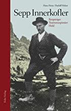 Sepp Innerkofler: Bergsteiger, Tourismuspionier, Held (German Edition)