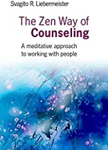 [The Zen Way of Counseling: A Meditative Approach to Working with People] (By: Svagito Liebermeister) [published: November, 2009]