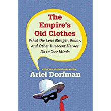 [The Empire's Old Clothes: What the Lone Ranger, Babar, and Other Innocent Heroes Do to Our Minds] (By: Ariel Dorfman) [published: February, 2010]