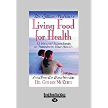 [Dr. Gillian Mckeith's Living Food for Health: 12 Natural Superfoods to Transform Your Health] (By: Gillian McKeith) [published: September, 2013]