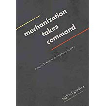 [Mechanization Takes Command: A Contribution to Anonymous History] (By: Sigfried Giedion) [published: March, 2014]