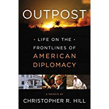 [Outpost: Life on the Frontlines of American Diplomacy: A Memoir] (By: Christopher R Hill) [published: October, 2014]
