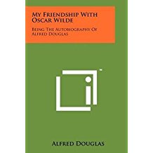 [My Friendship with Oscar Wilde: Being the Autobiography of Alfred Douglas] (By: Alfred Douglas) [published: October, 2011]