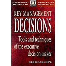 [Key Management Decisions: Management Masterclass: Tools and Techniques of the Executive Decision-Maker] (By: Des Dearlove) [published: November, 1997]