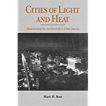 [(Cities of Light and Heat : Domesticating Gas and Electricity in Urban America)] [By (author) Mark H. Rose] published on (March, 2004)