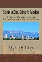 [(Saints in Zion, Saints in Babylon : Religious Pluralism and the Transformation of Mormon Culture)] [By (author) M.Ed. Rick Phillips] published on (December, 2014)