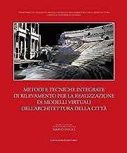 Metodi e tecniche integrate di rilevamento per la realizzazione di modelli virtuali dell'architettura della città: Ricerca COFIN 2004. Coordinatore nazionale Mario Docci
