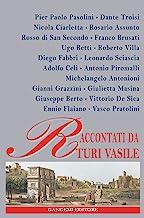 Raccontati da Turi Vasile: Pasolini, Masina, Antonioni, Rosso di San Secondo, Betti e altri…