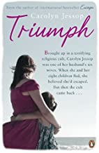 [(Triumph: Life After The Cult: A Survivor's Lessons)] [ By (author) Carolyn Jessop ] [July, 2011]