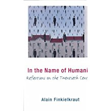 [(In the Name of Humanity : Reflections on the Twentieth Century)] [By (author) Alain Finkielkraut ] published on (January, 2000)