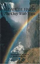 The Day with Yoga: Inspirational Words to Guide Daily Life by Elisabeth Haich (2001-07-01)