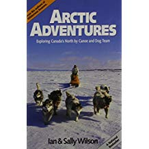 Arctic Adventures: Exploring Canada's North by Canoe and Dog Team by Ian Wilson (1997-08-01)