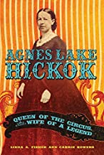 Agnes Lake Hickok: Queen of the Circus, Wife of a Legend by Linda A. Fisher (2009-03-02)