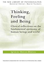 [(Thinking, Feeling and Being)] [By (author) Ignacio Matte Blanco] published on (May, 2002)
