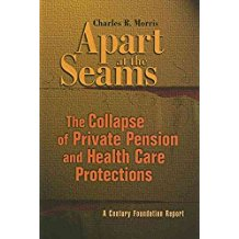 [(Apart at the Seams : The Collapse of Private Pension and Health Care Protections)] [By (author) Charles R. Morris] published on (February, 2006)
